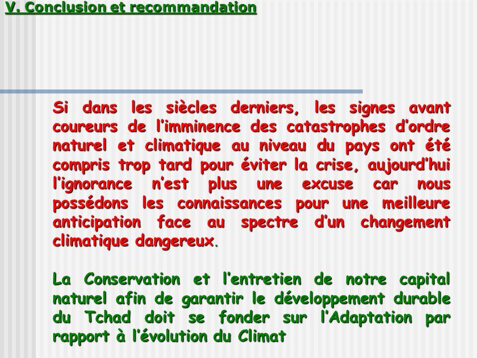 V. Conclusion et recommandation Si dans les siècles derniers, les signes avant coureurs de limminence des catastrophes dordre naturel et climatique au
