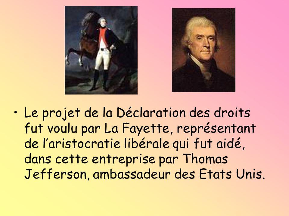 Le projet de la Déclaration des droits fut voulu par La Fayette, représentant de laristocratie libérale qui fut aidé, dans cette entreprise par Thomas