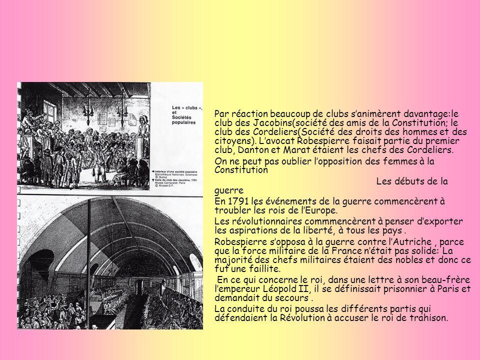 . Par réaction beaucoup de clubs sanimèrent davantage:le club des Jacobins(société des amis de la Constitution; le club des Cordeliers(Société des dro