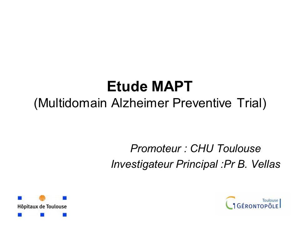 Etude MAPT (Multidomain Alzheimer Preventive Trial) Promoteur : CHU Toulouse Investigateur Principal :Pr B. Vellas