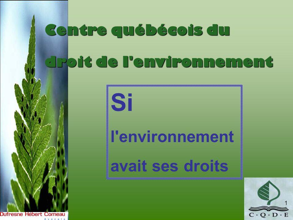 1 Centre québécois du droit de l'environnement Si l'environnement avait ses droits