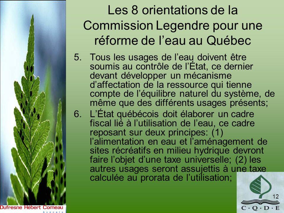Les 8 orientations de la Commission Legendre pour une réforme de leau au Québec 5.Tous les usages de leau doivent être soumis au contrôle de lÉtat, ce