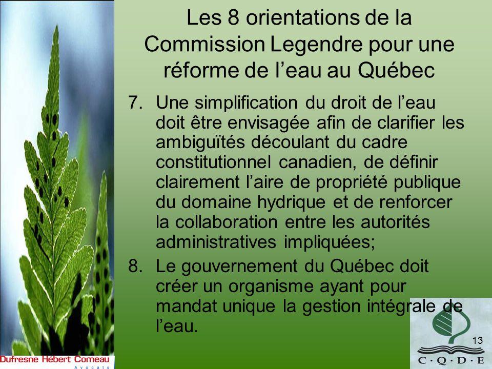 Les 8 orientations de la Commission Legendre pour une réforme de leau au Québec 7.Une simplification du droit de leau doit être envisagée afin de clar