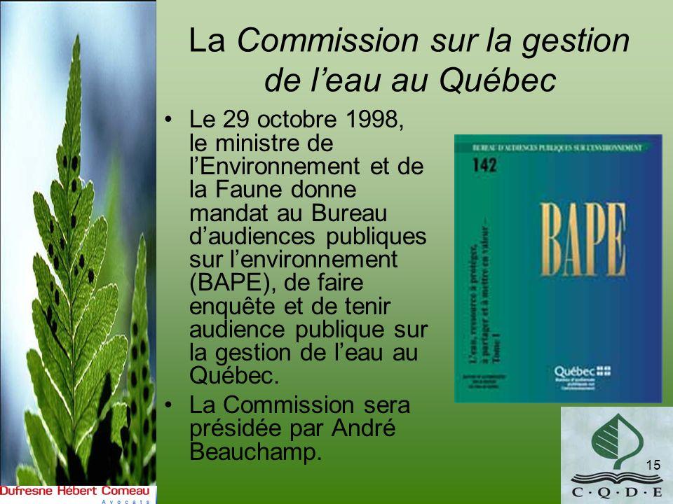 La Commission sur la gestion de leau au Québec 15 Le 29 octobre 1998, le ministre de lEnvironnement et de la Faune donne mandat au Bureau daudiences p