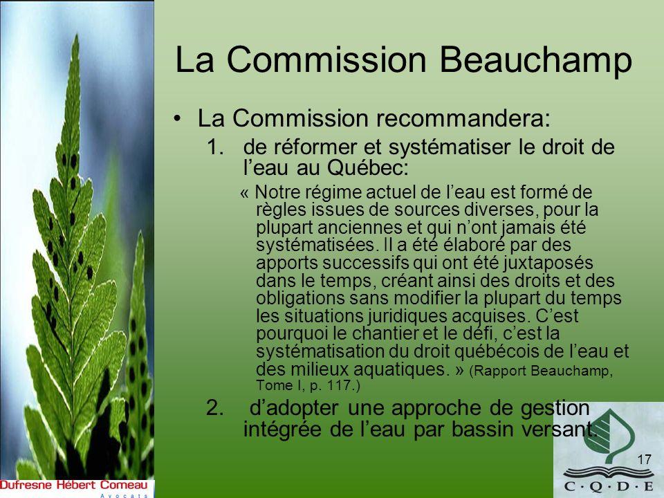 La Commission Beauchamp La Commission recommandera: 1.de réformer et systématiser le droit de leau au Québec: « Notre régime actuel de leau est formé