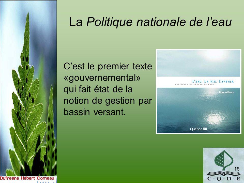 La Politique nationale de leau 18 Cest le premier texte «gouvernemental» qui fait état de la notion de gestion par bassin versant.