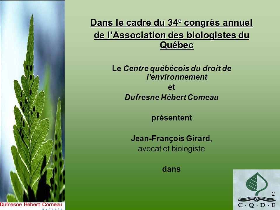 2 Dans le cadre du 34 e congrès annuel de lAssociation des biologistes du Québec Le Centre québécois du droit de l'environnement et Dufresne Hébert Co
