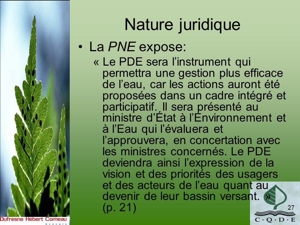 Nature juridique La PNE expose: « Le PDE sera linstrument qui permettra une gestion plus efficace de leau, car les actions auront été proposées dans u