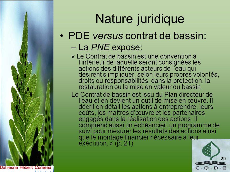 Nature juridique PDE versus contrat de bassin: –La PNE expose: « Le Contrat de bassin est une convention à lintérieur de laquelle seront consignées le