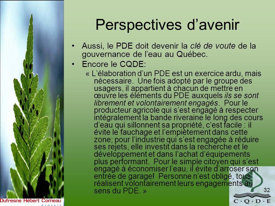 Perspectives davenir Aussi, le PDE doit devenir la clé de voute de la gouvernance de leau au Québec. Encore le CQDE: « Lélaboration dun PDE est un exe