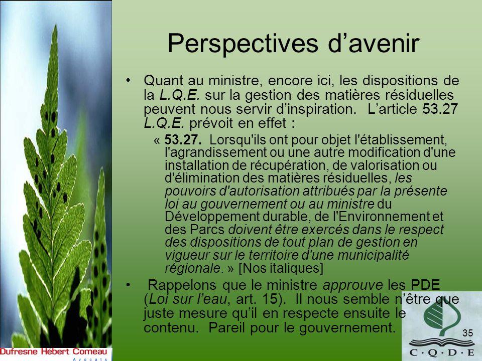 Perspectives davenir Quant au ministre, encore ici, les dispositions de la L.Q.E. sur la gestion des matières résiduelles peuvent nous servir dinspira