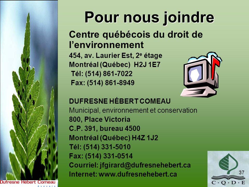 37 Pour nous joindre Centre québécois du droit de lenvironnement 454, av. Laurier Est, 2 e étage Montréal (Québec) H2J 1E7 Tél: (514) 861-7022 Fax: (5