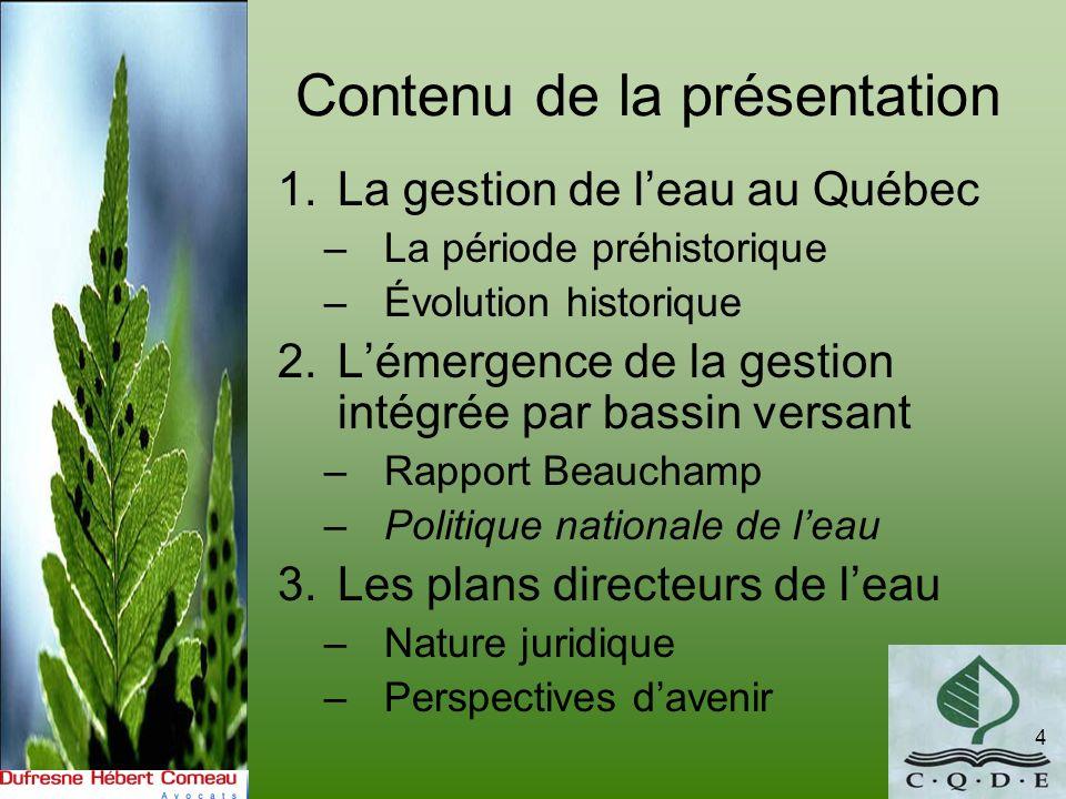 Contenu de la présentation 1.La gestion de leau au Québec –La période préhistorique –Évolution historique 2.Lémergence de la gestion intégrée par bass