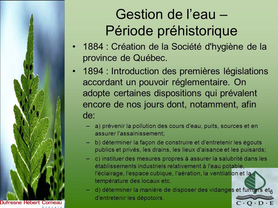 Gestion de leau – Période préhistorique 1884 : Création de la Société d'hygiène de la province de Québec. 1894 : Introduction des premières législatio