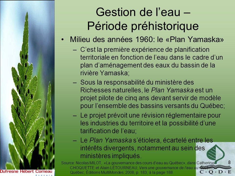 Gestion de leau – Évolution historique 1968: Québec crée la Commission détude sur les problèmes juridiques de leau – la Commission Legendre.