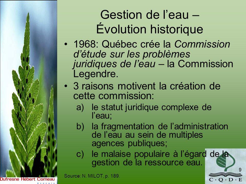 Gestion de leau – Évolution historique 1968: Québec crée la Commission détude sur les problèmes juridiques de leau – la Commission Legendre. 3 raisons