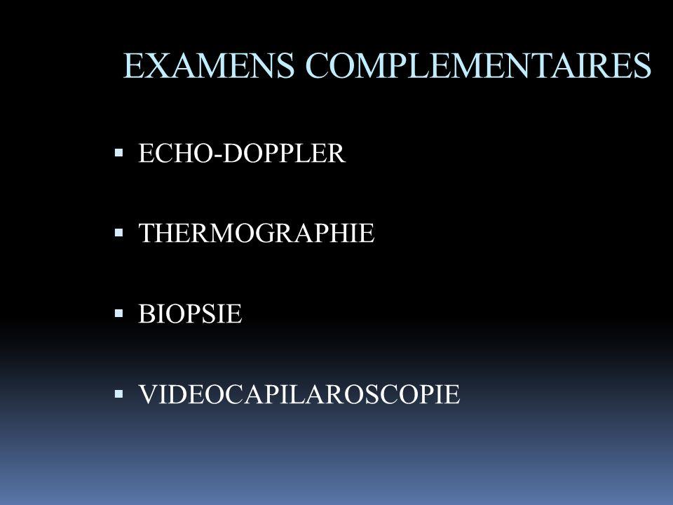 EXAMENS COMPLEMENTAIRES ECHO-DOPPLER THERMOGRAPHIE BIOPSIE VIDEOCAPILAROSCOPIE
