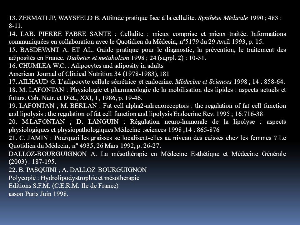 13. ZERMATI JP, WAYSFELD B. Attitude pratique face à la cellulite. Synthèse Médicale 1990 ; 483 : 8-11. 14. LAB. PIERRE FABRE SANTE : Cellulite : mieu
