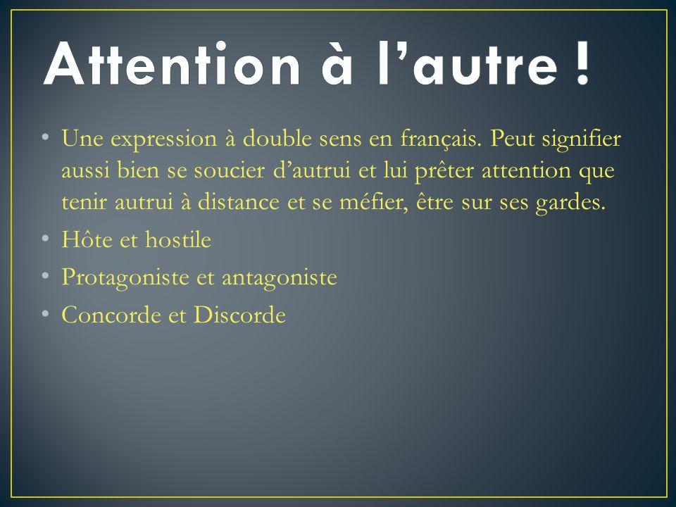 Une expression à double sens en français. Peut signifier aussi bien se soucier dautrui et lui prêter attention que tenir autrui à distance et se méfie