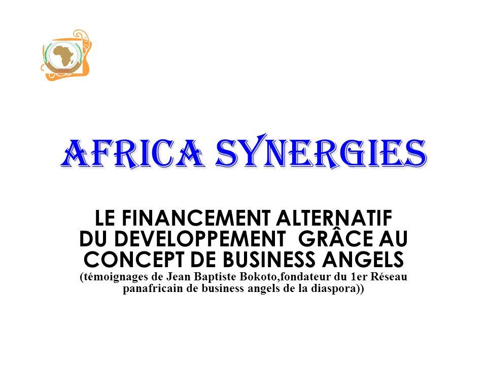 Africa synergies LE FINANCEMENT ALTERNATIF DU DEVELOPPEMENT GRÂCE AU CONCEPT DE BUSINESS ANGELS (témoignages de Jean Baptiste Bokoto,fondateur du 1er