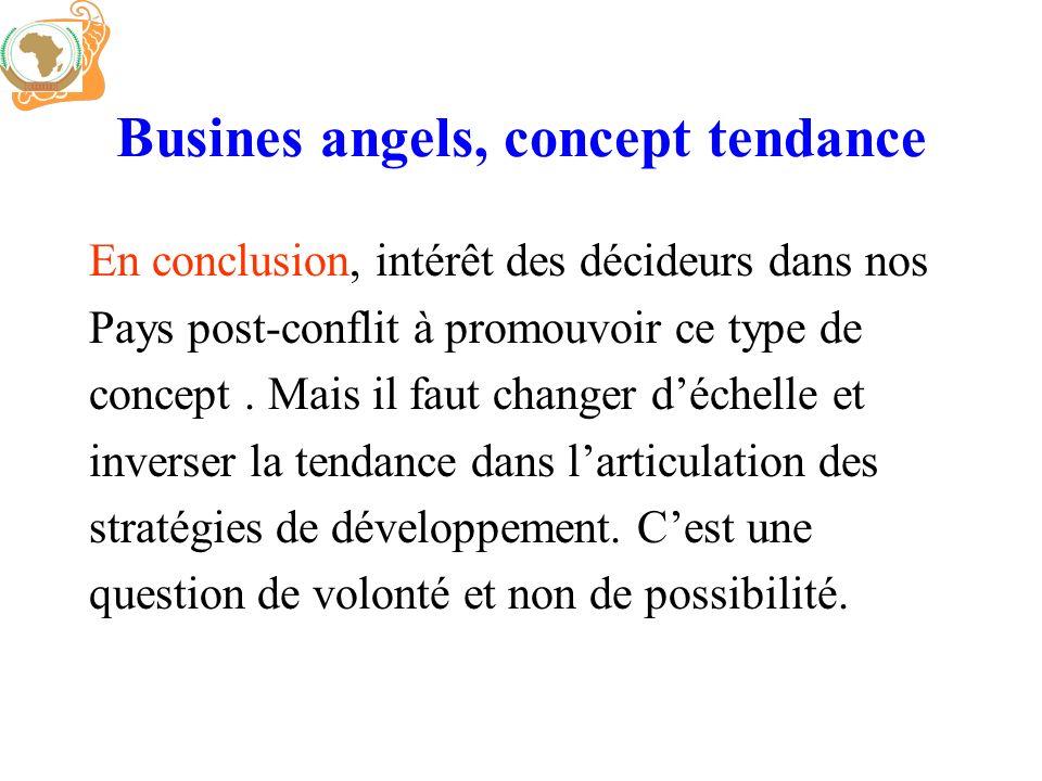 Busines angels, concept tendance En conclusion, intérêt des décideurs dans nos Pays post-conflit à promouvoir ce type de concept. Mais il faut changer