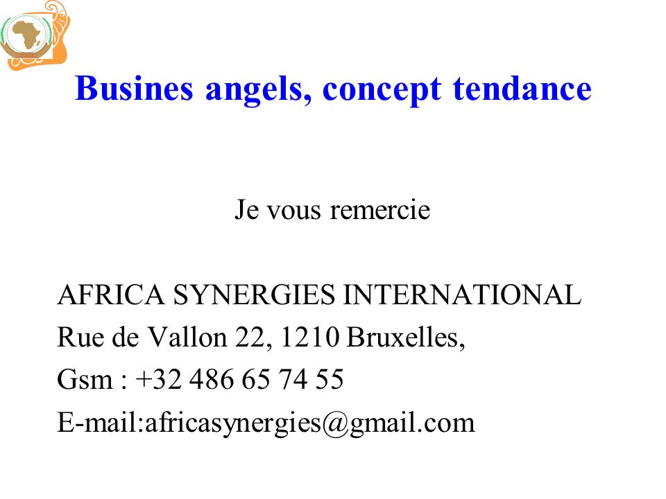 Busines angels, concept tendance Je vous remercie AFRICA SYNERGIES INTERNATIONAL Rue de Vallon 22, 1210 Bruxelles, Gsm : +32 486 65 74 55 E-mail:afric