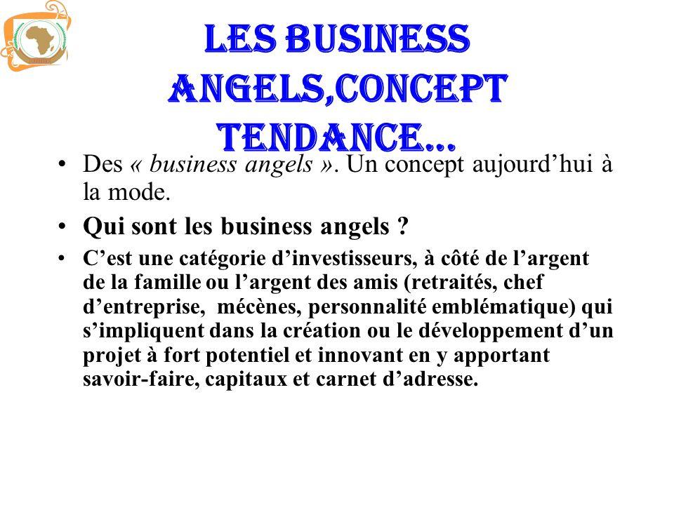 Les business angels, concept tendance… Famille, amis, connaissances (FFF) Retraités,chef dentreprise,mécènes… Savoir-faire, capitaux,carnet dadresse Processus de sortie