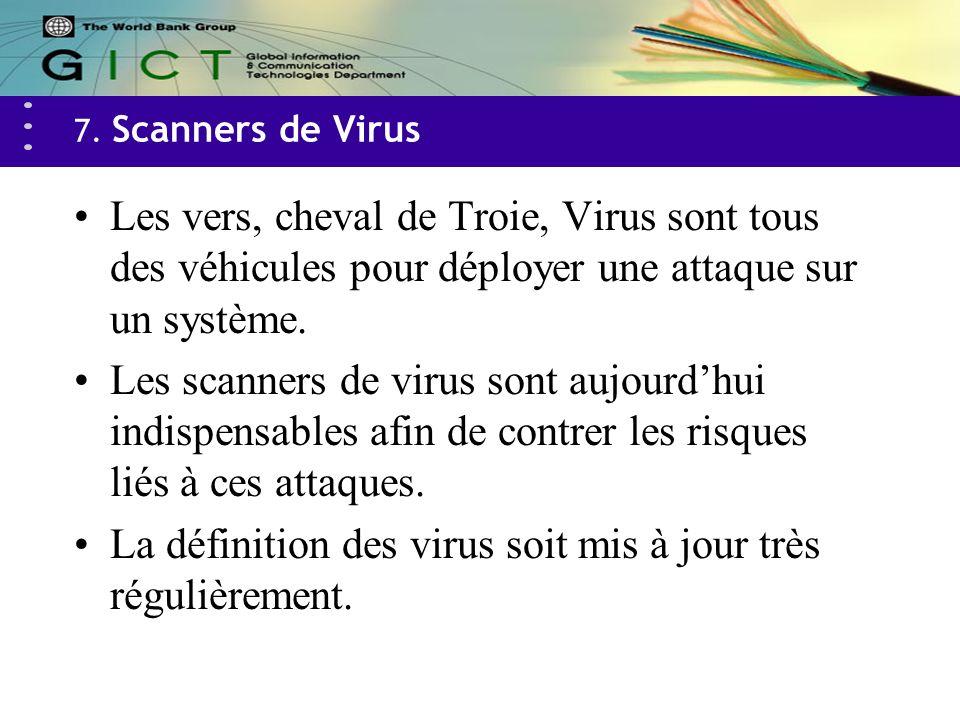 7. Scanners de Virus Les vers, cheval de Troie, Virus sont tous des véhicules pour déployer une attaque sur un système. Les scanners de virus sont auj