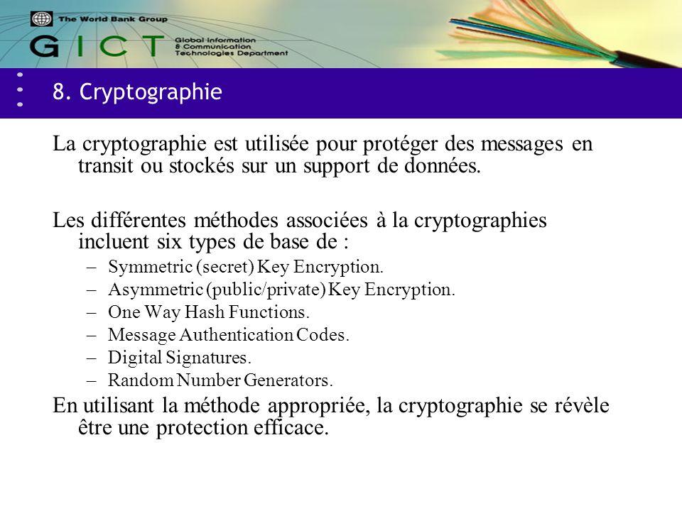 8. Cryptographie La cryptographie est utilisée pour protéger des messages en transit ou stockés sur un support de données. Les différentes méthodes as