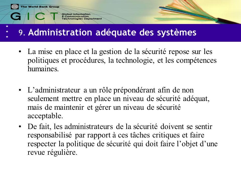 9. Administration adéquate des systèmes La mise en place et la gestion de la sécurité repose sur les politiques et procédures, la technologie, et les