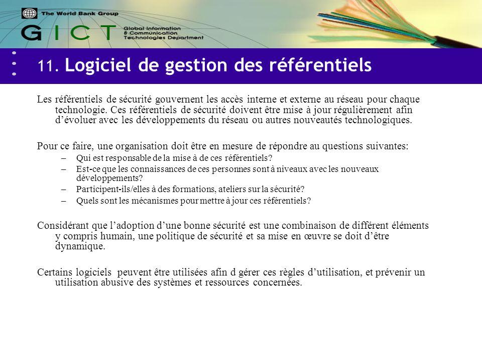 11. Logiciel de gestion des référentiels Les référentiels de sécurité gouvernent les accès interne et externe au réseau pour chaque technologie. Ces r