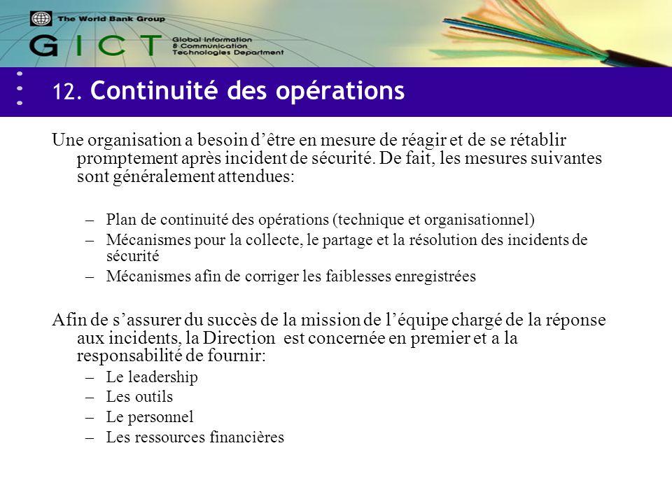 12. Continuité des opérations Une organisation a besoin dêtre en mesure de réagir et de se rétablir promptement après incident de sécurité. De fait, l