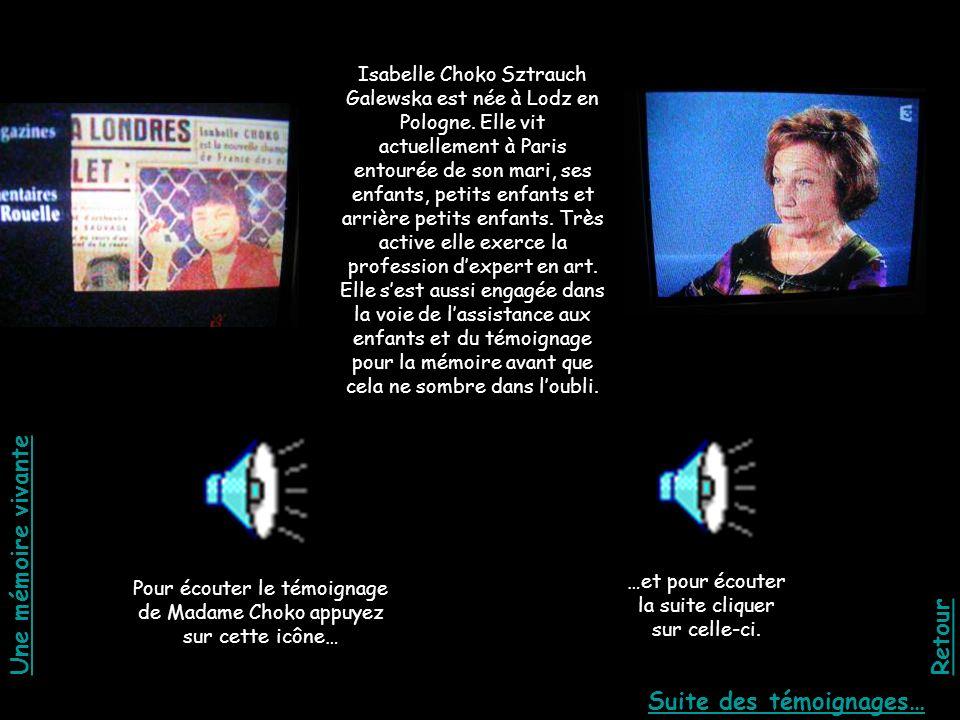 Pour écouter le témoignage de Madame Choko appuyez sur cette icône… Isabelle Choko Sztrauch Galewska est née à Lodz en Pologne. Elle vit actuellement
