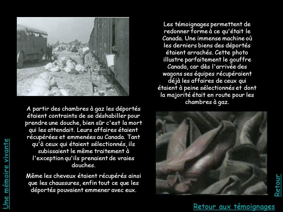 Les témoignages permettent de redonner forme à ce qu'était le Canada. Une immense machine où les derniers biens des déportés étaient arrachés. Cette p