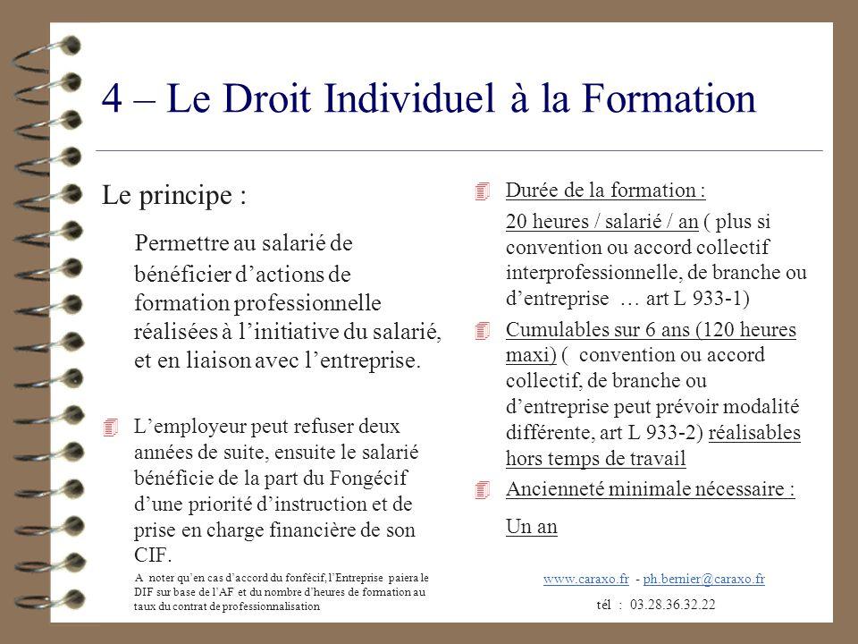 4 – Le Droit Individuel à la Formation Le principe : Permettre au salarié de bénéficier dactions de formation professionnelle réalisées à linitiative