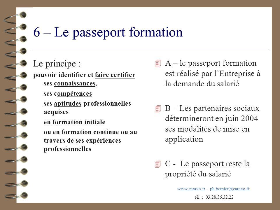 6 – Le passeport formation Le principe : pouvoir identifier et faire certifier ses connaissances, ses compétences ses aptitudes professionnelles acqui