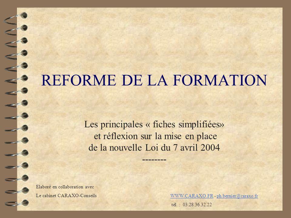 REFORME DE LA FORMATION Les principales « fiches simplifiées» et réflexion sur la mise en place de la nouvelle Loi du 7 avril 2004 -------- Elaboré en