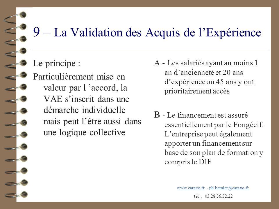 9 – La Validation des Acquis de lExpérience Le principe : Particulièrement mise en valeur par l accord, la VAE sinscrit dans une démarche individuelle