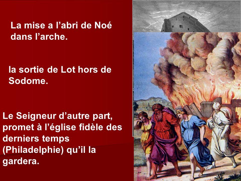 La mise a labri de Noé dans larche. la sortie de Lot hors de Sodome. Le Seigneur dautre part, promet à léglise fidèle des derniers temps (Philadelphie