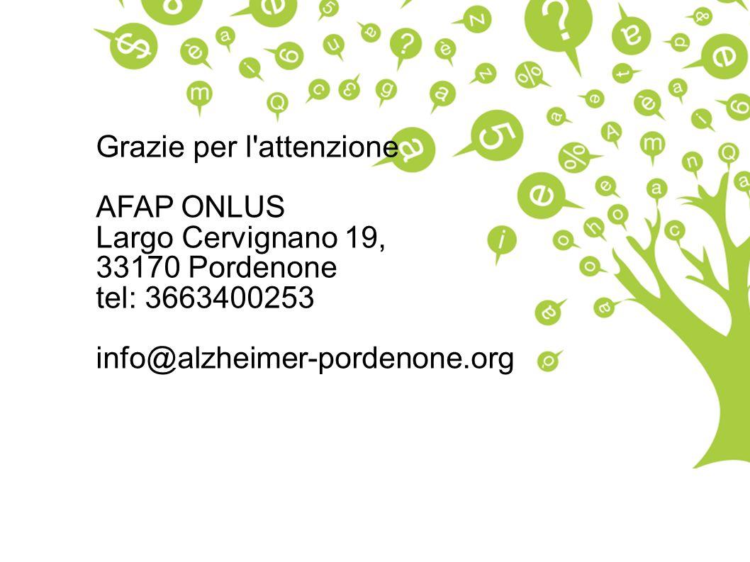 Grazie per l attenzione AFAP ONLUS Largo Cervignano 19, 33170 Pordenone tel: 3663400253 info@alzheimer-pordenone.org