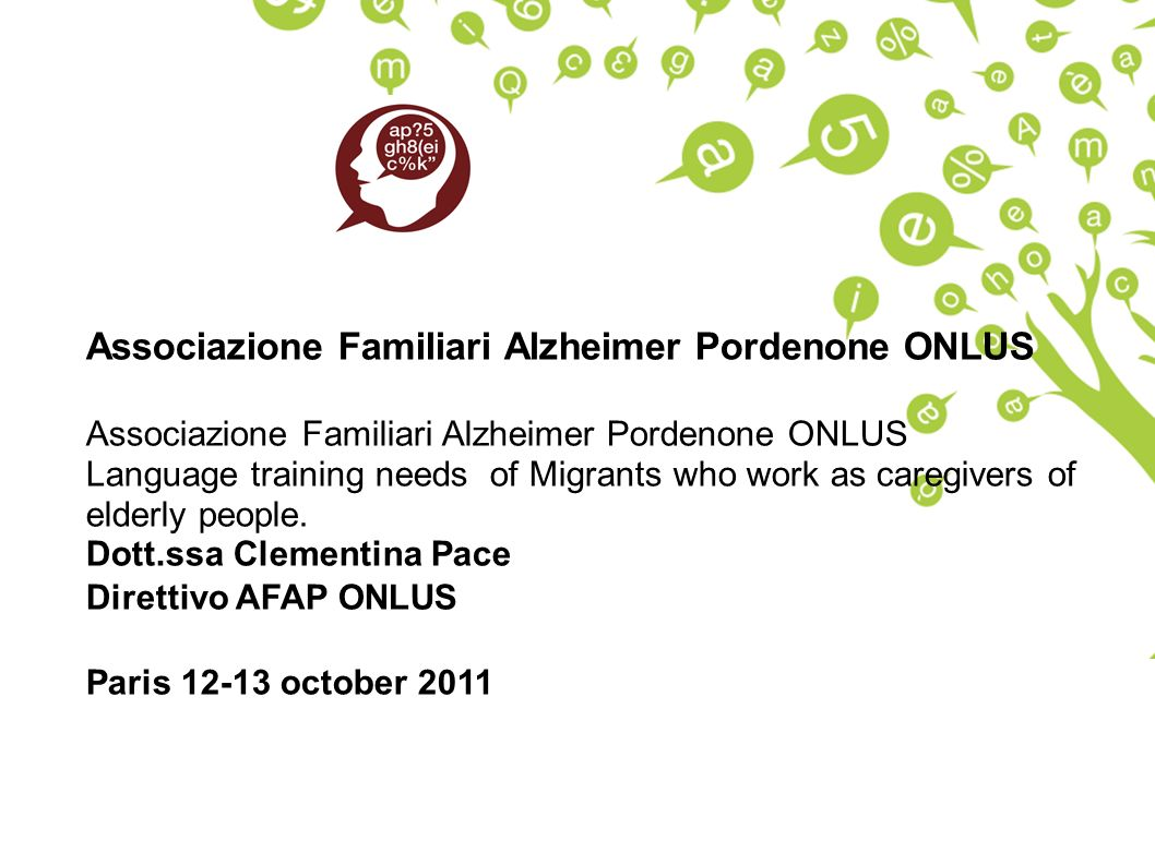 Associazione Familiari Alzheimer Pordenone ONLUS Language training needs of Migrants who work as caregivers of elderly people.