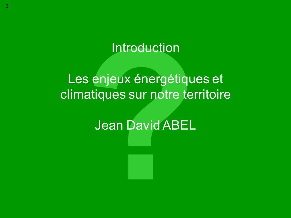 ? 3 Introduction Les enjeux énergétiques et climatiques sur notre territoire Jean David ABEL