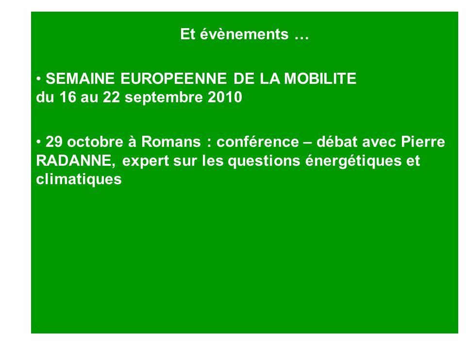 Et évènements … SEMAINE EUROPEENNE DE LA MOBILITE du 16 au 22 septembre 2010 29 octobre à Romans : conférence – débat avec Pierre RADANNE, expert sur
