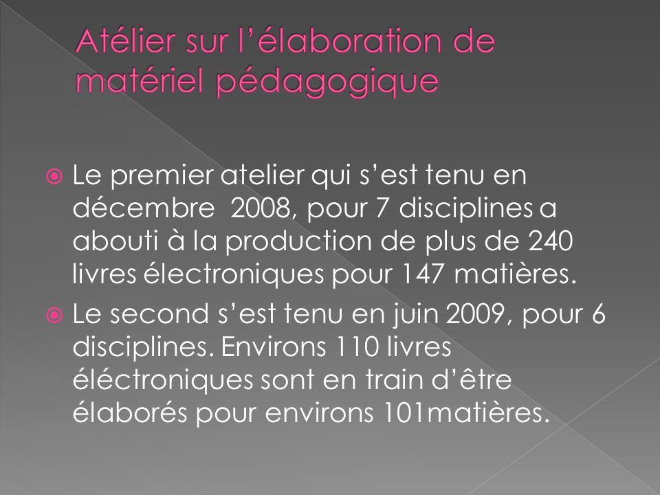 Le premier atelier qui sest tenu en décembre 2008, pour 7 disciplines a abouti à la production de plus de 240 livres électroniques pour 147 matières.