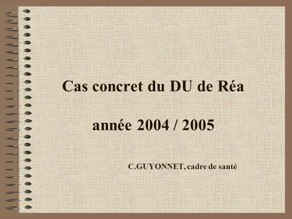 Cas concret du DU de Réa année 2004 / 2005 C.GUYONNET, cadre de santé