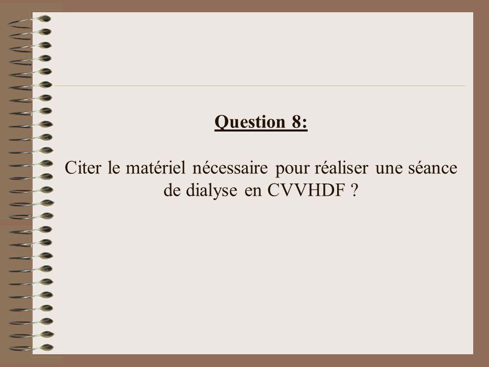 Question 8: Citer le matériel nécessaire pour réaliser une séance de dialyse en CVVHDF ?