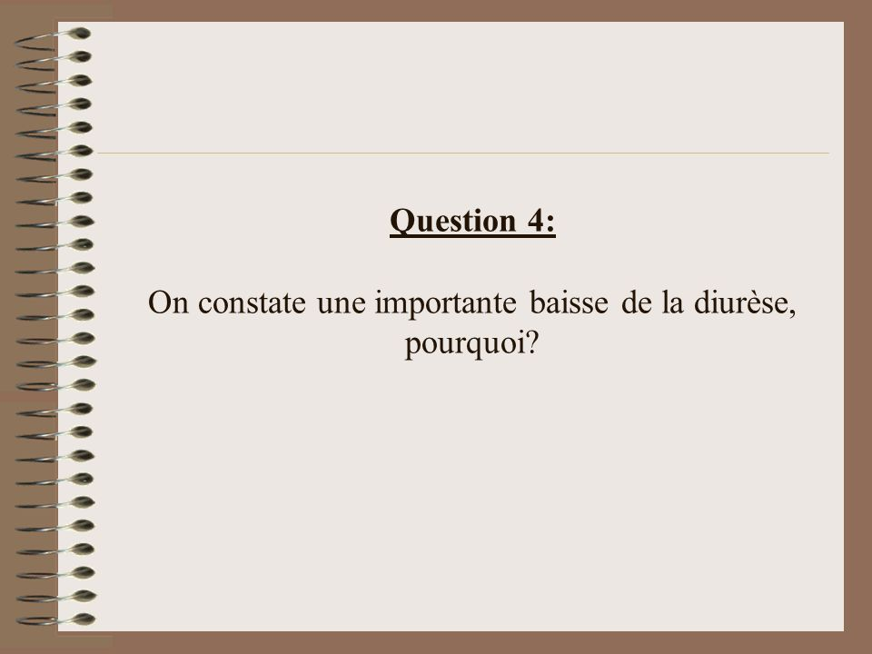 Question 4: On constate une importante baisse de la diurèse, pourquoi?