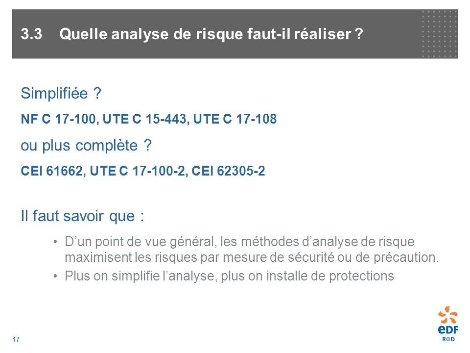 17 3.3 Quelle analyse de risque faut-il réaliser ? Simplifiée ? NF C 17-100, UTE C 15-443, UTE C 17-108 ou plus complète ? CEI 61662, UTE C 17-100-2,