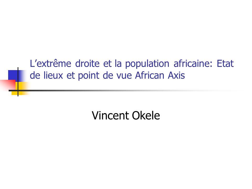 Lextrême droite et la population africaine: Etat de lieux et point de vue African Axis Vincent Okele