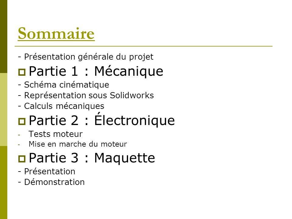 Sommaire - Présentation générale du projet Partie 1 : Mécanique - Schéma cinématique - Représentation sous Solidworks - Calculs mécaniques Partie 2 :